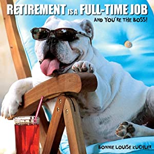 Retirement Is a Full-time Job: And You're the Boss! by Willow Creek Press