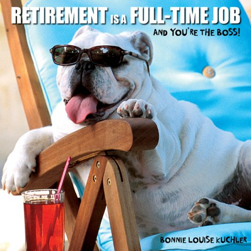 Retirement Is a Full-Time Job: And Your're the Boss!