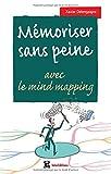 Mémoriser sans peine avec le mind mapping, le sketchnoting et... : toutes les astuces pour muscler et donner de bons appuis à votre mémoire