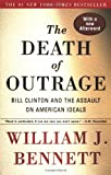 The Death of Outrage: Bill Clinton and the Assault on American Ideals (0684864037) by Bennett, William J.