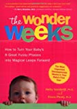 The Wonder Weeks: How to Turn Your Baby's Eight Great Fussy Phases into Magical Leaps Forward Hetty Vanderijt