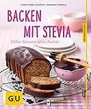 Backen mit Stevia: Süßer Genuss ohne Zucker (GU Küchenratgeber Relaunch ab 2013)