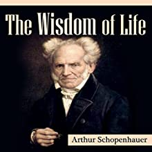The Wisdom of Life Audiobook by Arthur Schopenhauer Narrated by Ron Welch