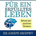 Für ein erfülltes Leben Hörbuch von Joseph Murphy Gesprochen von: Jurgen Kalwa