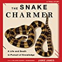 The Snake Charmer: A Life and Death in Pursuit of Knowledge (       UNABRIDGED) by Jamie James Narrated by William Hughes