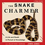 The Snake Charmer: A Life and Death in Pursuit of Knowledge | Jamie James