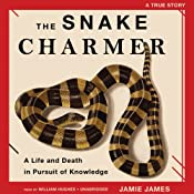 The Snake Charmer: A Life and Death in Pursuit of Knowledge | [Jamie James]