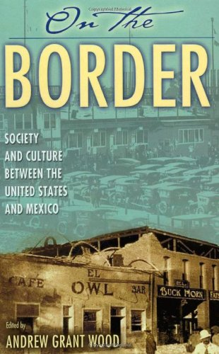 On the Border: Society and Culture between the United...