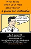 img - for What To Do When Your Man Asks You For A Female Led Relationship by M. Lyman Hill (2011-04-04) book / textbook / text book