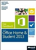 Microsoft Office Home and Student 2013 - Das Handbuch: Insider-Wissen - praxisnah und kompetent