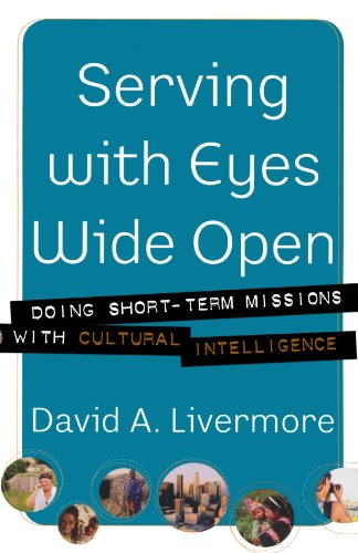 Serving with Eyes Wide Open: Doing Short-Term Missions with Cultural Intelligence: David A. Livermore: 9780801066160: Amazon.com: Books
