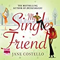 My Single Friend Audiobook by Jane Costello Narrated by Alex Tregear