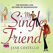 My Single Friend | Livre audio Auteur(s) : Jane Costello Narrateur(s) : Alex Tregear