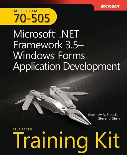 MCTS Self-Paced Training Kit (Exam 70-505): Microsoft .NET Framework 3.5 - Windows Forms Application Development: Microsoft .Net Framework 3.5 Windows Forms Application Development