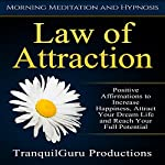 Law of Attraction: Positive Affirmations to Increase Happiness, Attract Your Dream Life and Reach Your Full Potential |  TranquilGuru Productions