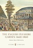 The English Pleasure Garden: 1660-1860 (Shire Library, Band 478)