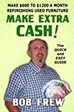 Make Extra Cash!: Make $600 to $1200 a Month Refinishing Used Furniture