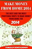 Make Money from Home 2014: The Best and the Most Profitable Ways to Make Money from Home for 2014