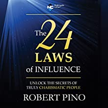 The 24 Laws of Influence: Unlock the Laws of Truly Charismatic People  by Robert Pino Narrated by Robert Pino
