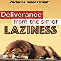 Deliverance from the Sin of Laziness: Practical Helps for the Overcomers, Book 8 Audiobook by Zacharias Tanee Fomum Narrated by Randy Capes