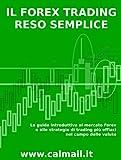 Image de IL FOREX TRADING RESO SEMPLICE. La guida introduttiva al mercato forex e alle strategie di trading più efficaci nel campo delle valute .