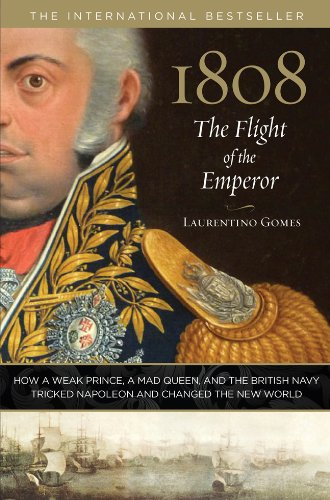 Laurentino Gomes - 1808: The Flight of the Emperor: How a Weak Prince, a Mad Queen, and the British Navy Tricked Napoleon and Changed the New World