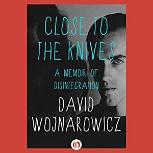 Close to the Knives: A Memoir of Disintegration | [David Wojnarowicz]