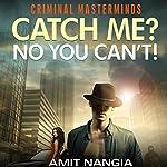 Catch Me? No You Can't! | Amit Nangia