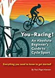 You - Racing! An Absolute Beginner's Guide to Cycle Sport: Everything you need to know to get started