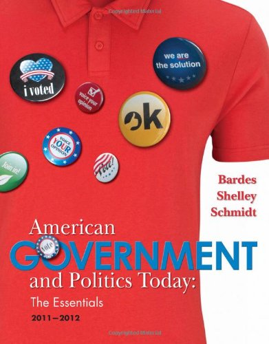 American Government and Politics Today: Essentials 2011 - 2012 Edition, Barbara A. Bardes, Mack C. Shelley, Steffen W. Schmidt