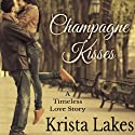Champagne Kisses: A Timeless Love Story (       UNABRIDGED) by Krista Lakes Narrated by Alicia Harris