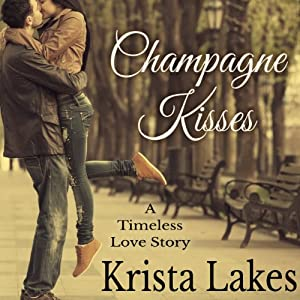 Champagne Kisses: A Timeless Love Story | [Krista Lakes]