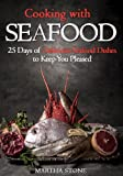 img - for Cooking with Seafood: 25 Days of Delicious Seafood Dishes to Keep You Pleased book / textbook / text book