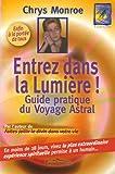 echange, troc Chrys Monroe - Entrez dans la lumière : Le guide du voyage astral