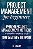 Project Management For Beginners: Proven Project Management Methods To Complete Projects With Time & Money To Spare (Project Management, Project Management Body of Knowledge)