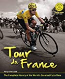 img - for Tour De France: the Complete Illustrated History: The Complete History of the World's Greatest Cycle Race by Marguerite Lazell (4-Apr-2013) Hardcover book / textbook / text book
