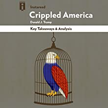 Key Takeaways & Analysis of Crippled America: How to Make America Great Again by Donald Trump Audiobook by  Instaread Narrated by Michael Gilboe