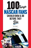 img - for 100 Things NASCAR Fans Should Know & Do Before They Die (100 Things...Fans Should Know) book / textbook / text book
