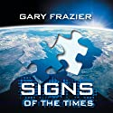Signs of the Times (       UNABRIDGED) by Gary Frazier Narrated by Gary Frazier