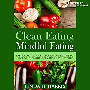 Clean Eating, Mindful Eating Audiobook