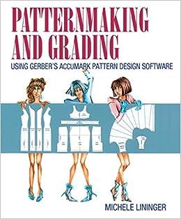 Buy Patternmaking And Grading Using Gerber S Accumark
