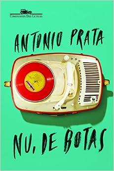 Nu, de Botas (Em Portugues do Brasil): Antonio Prata: 9788535923513