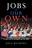 Jobs of Our Own: Building a Stakeholder Society: Alternatives to the Market and the State
