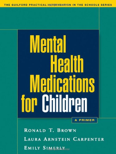 Mental Health Medications for Children: A Primer (Guilford Practical Intervention in the Schools)