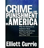 img - for [ Crime and Punishment in America[ CRIME AND PUNISHMENT IN AMERICA ] By Currie, Elliott ( Author )Oct-15-1998 Paperback book / textbook / text book