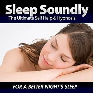 Sleep Soundly - For a Better Night's Sleep Audiobook