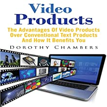 Video Products: The Advantages of Video Products over Conventional Text Products and How It Benefits You (       UNABRIDGED) by Dorothy Chambers Narrated by Al Remington
