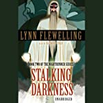 Stalking Darkness: Nightrunner, Book 2 (       UNABRIDGED) by Lynn Flewelling Narrated by Raymond Todd