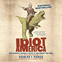 Idiot America: How Stupidity Became a Virtue in the Land of the Free (       UNABRIDGED) by Charles P. Pierce Narrated by Bronson Pinchot