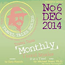 Travel Tales Monthly: No. 6 DEC 2014 (       UNABRIDGED) by Michael Brein Narrated by Gary Roelofs